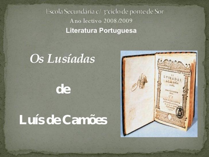 Os Lusíadas de Luís de Camões Ano lectivo 2008/2009 Literatura Portuguesa