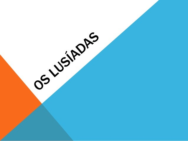 OS LUSÍADAS É uma epopeia do escritor português Luís Vaz de Camões, que tem como assunto a viagem de Vasco da Gama às Índi...