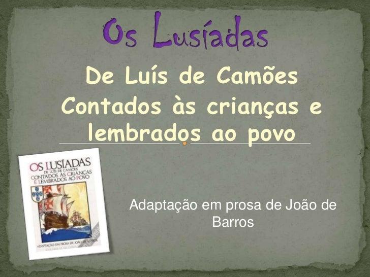 Os Lusíadas<br />De Luís de Camões<br />Contados às crianças e lembrados ao povo<br />Adaptação em prosa de João de Barros...