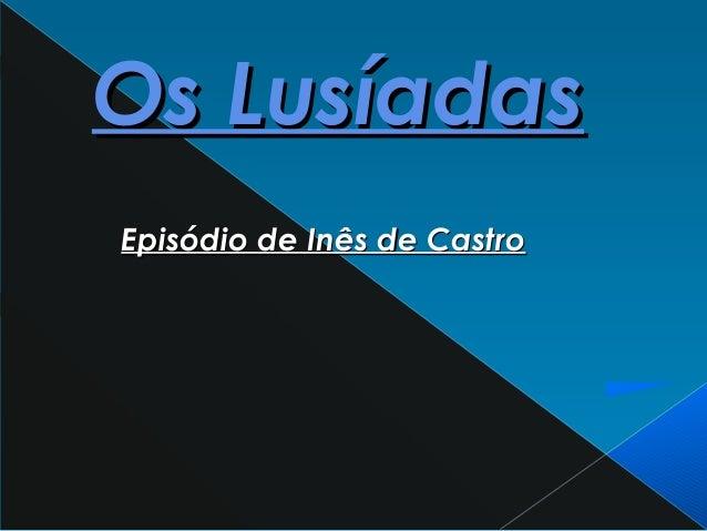 Os LusíadasOs Lusíadas Episódio de Inês de CastroEpisódio de Inês de Castro