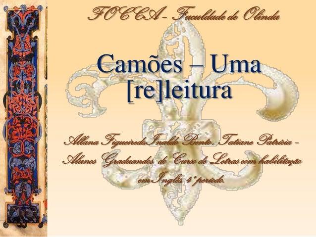 FOCCA – Faculdade de Olinda Camões – Uma [re]leitura Allana Figueiredo,Inaldo Bento , Tatiane Patrícia – Alunos Graduandos...