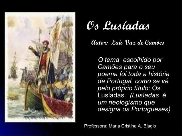 Os LusíadasOs Lusíadas Autor: Luís Vaz de CamõesAutor: Luís Vaz de Camões O tema escolhido porO tema escolhido por Camões ...