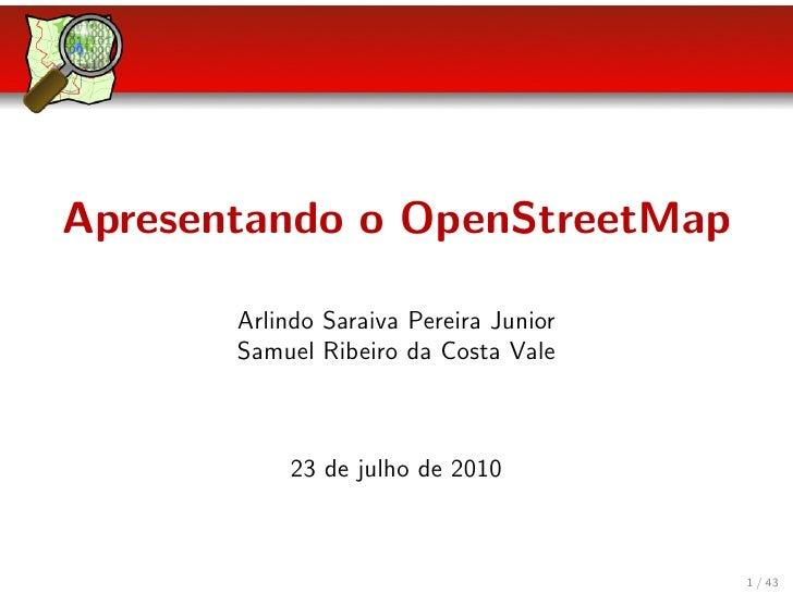 Apresentando o OpenStreetMap         Arlindo Saraiva Pereira Junior        Samuel Ribeiro da Costa Vale                23 ...