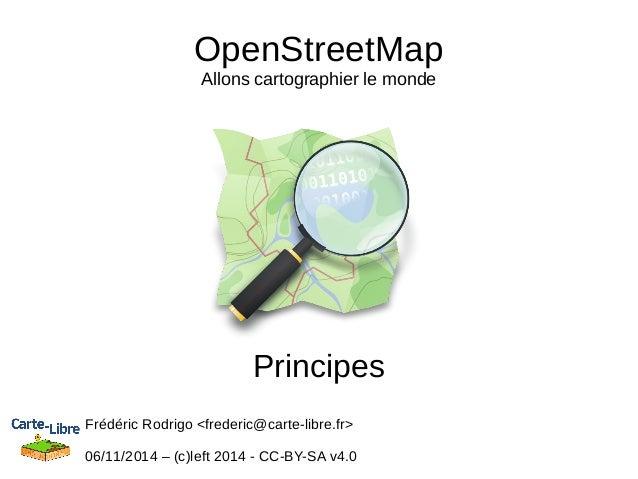 OpenStreetMap  Allons cartographier le monde  Principes  Frédéric Rodrigo <frederic@carte-libre.fr>  06/11/2014 – (c)left ...