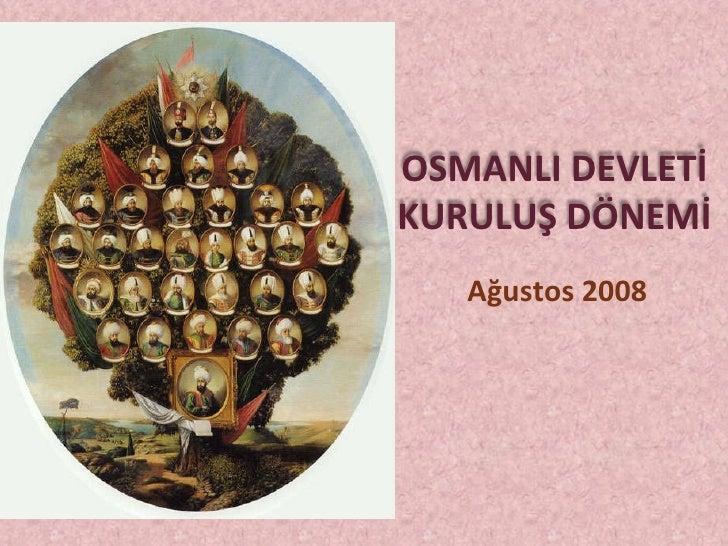 Ağustos 2008 OSMANLI DEVLETİ KURULUŞ DÖNEMİ