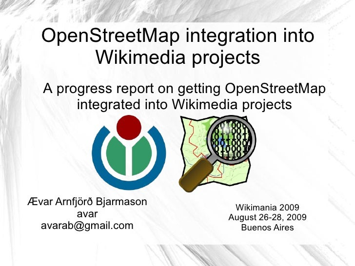 OpenStreetMap integration into       Wikimedia projects    A progress report on getting OpenStreetMap         integrated i...
