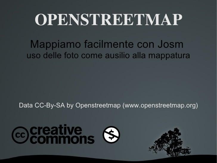 OPENSTREETMAP <ul>Mappiamo facilmente con Josm  uso delle foto come ausilio alla mappatura </ul>Data CC-By-SA by Openstree...