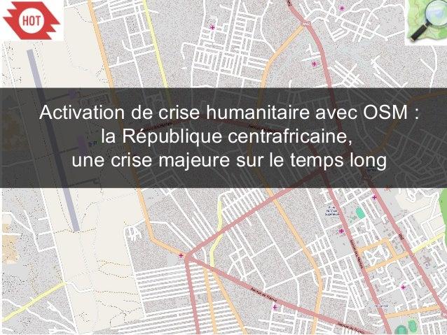 Activation de crise humanitaire avec OSM : la République centrafricaine, une crise majeure sur le temps long