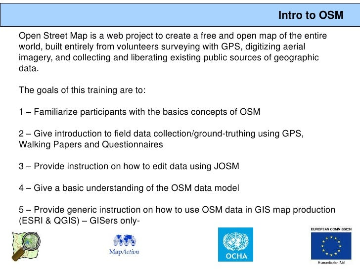 Intro to OSM Open Street Map is a web project to create a free and open map of the entire world, built entirely from volun...