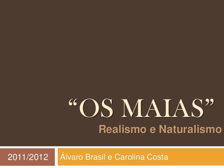 """OS MAIAS""                      Realismo e Naturalismo2011/2012   Álvaro Brasil e Carolina Costa"
