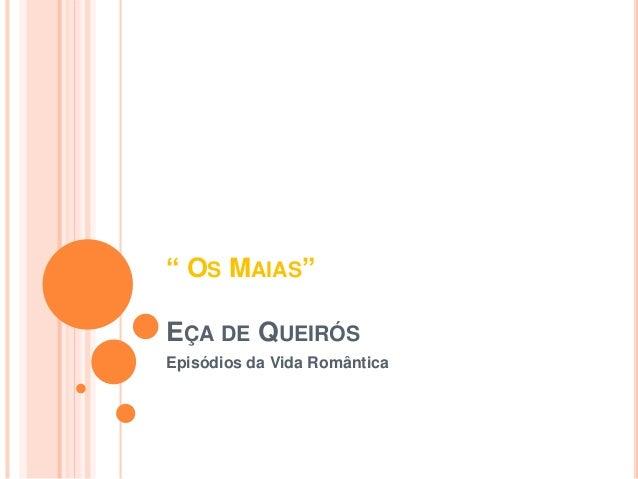 """"""" OS MAIAS""""  EÇA DE QUEIRÓS  Episódios da Vida Romântica"""