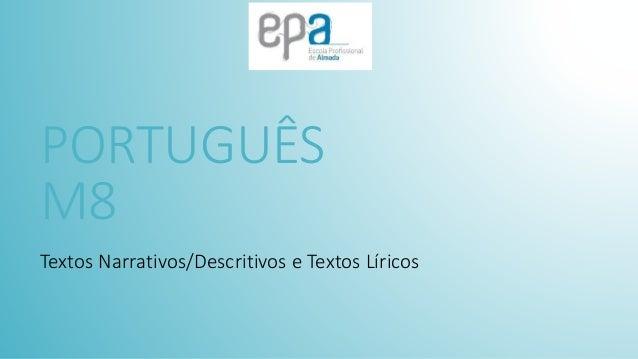 PORTUGUÊS M8 Textos Narrativos/Descritivos e Textos Líricos