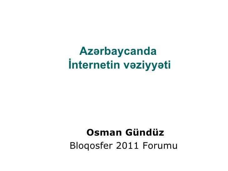 Az ərbaycanda  İnternetin vəziyyəti Osman Gündüz Bloqosfer 2011 Forumu