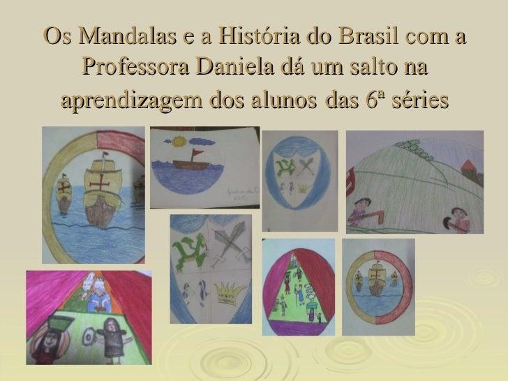 Os Mandalas e a História do Brasil com a Professora Daniela dá um salto na aprendizagem dos alunos   das 6ª séries