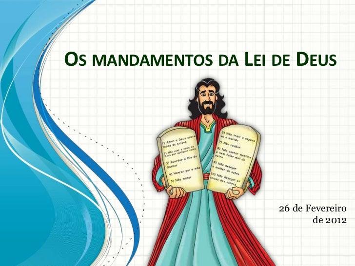 OS MANDAMENTOS DA LEI DE DEUS                      26 de Fevereiro                             de 2012