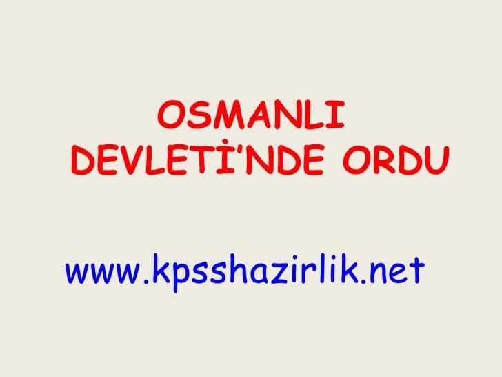 <ul><li>OSMANLI DEVLETİ'NDE ORDU </li></ul><ul><li>www.kpsshazirlik.net   </li></ul>