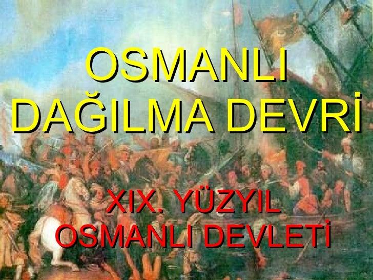 OSMANLI DAĞILMA DEVRİ XIX. YÜZYIL OSMANLI DEVLETİ
