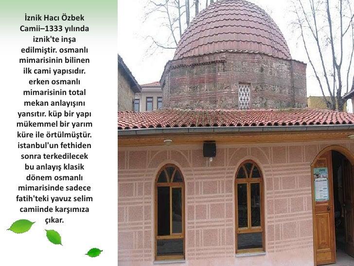 İznik Hacı Özbek Camii–1333 yılında iznik'te inşa edilmiştir. osmanlı mimarisinin bilinen ilk cami yapısıdır. erken osmanl...