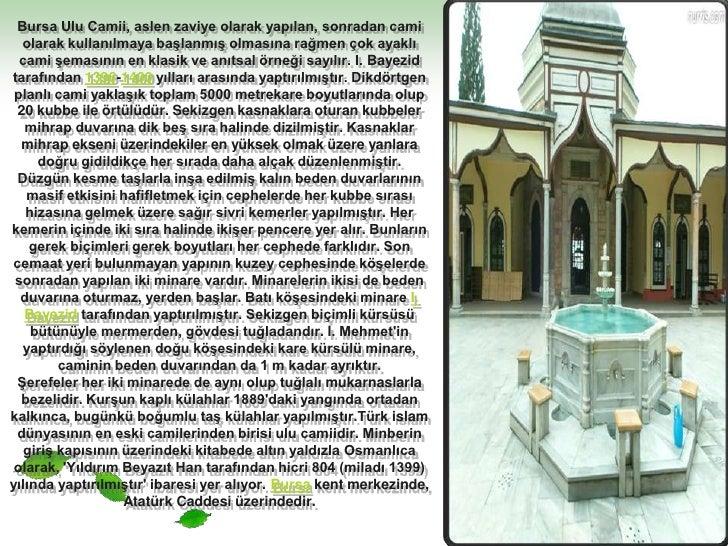 Bursa Ulu Camii, aslen zaviye olarak yapılan, sonradan cami olarak kullanılmaya başlanmış olmasına rağmen çok ayaklı cami ...