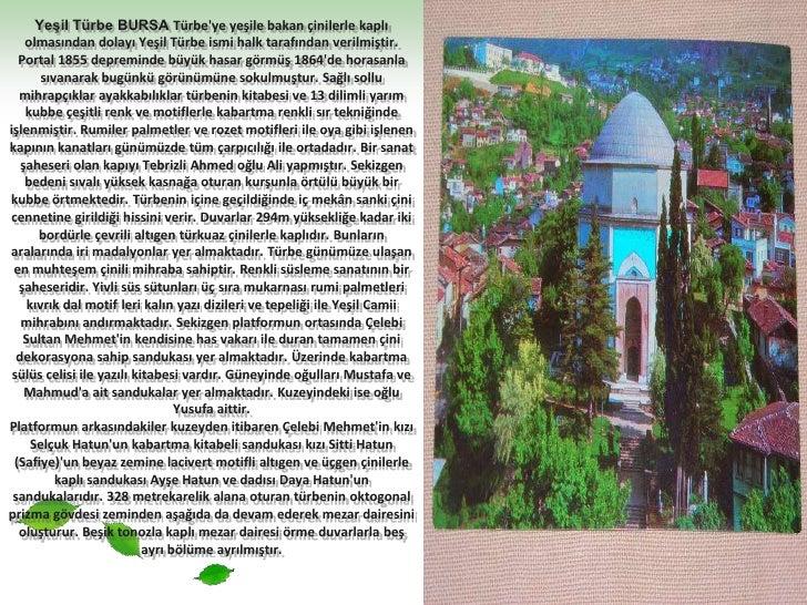 Yeşil Türbe BURSA Türbe'ye yeşile bakan çinilerle kaplı olmasından dolayı Yeşil Türbe ismi halk tarafından verilmiştir. Po...