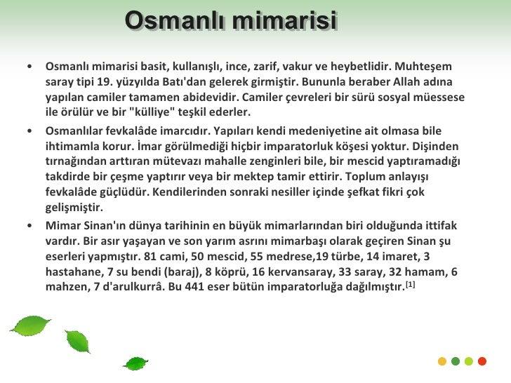 Osmanlı mimarisi<br />Osmanlı mimarisi basit, kullanışlı, ince, zarif, vakur ve heybetlidir. Muhteşem saray tipi 19. yüzyı...