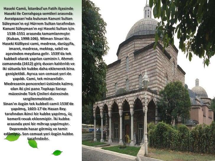 Haseki Camii, İstanbul'un Fatih ilçesinde Haseki ile Cerrahpaşa semtleri arasında Avratpazarı'nda bulunan Kanuni Sultan Sü...