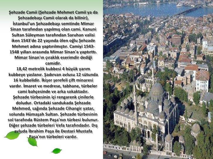 Şehzade Camii (Şehzade Mehmet Camii ya da Şehzadebaşı Camii olarak da bilinir), İstanbul'un Şehzadebaşı semtinde Mimar Sin...