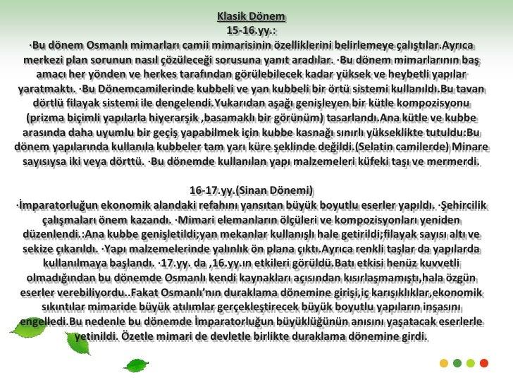 Klasik Dönem15-16.yy.:·Bu dönem Osmanlı mimarları camii mimarisinin özelliklerini belirlemeye çalıştılar.Ayrıca merkezi pl...