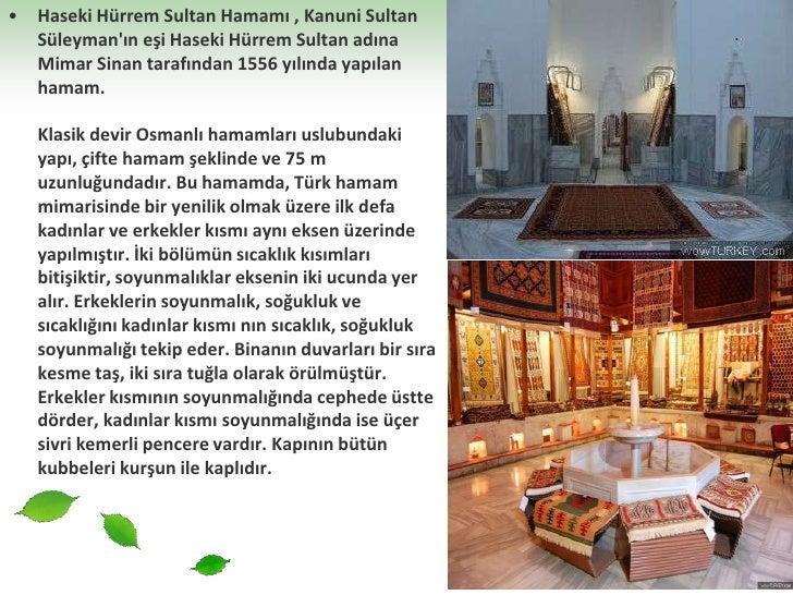 Haseki Hürrem Sultan Hamamı , Kanuni Sultan Süleyman'ın eşi Haseki Hürrem Sultan adına Mimar Sinan tarafından 1556 yılında...