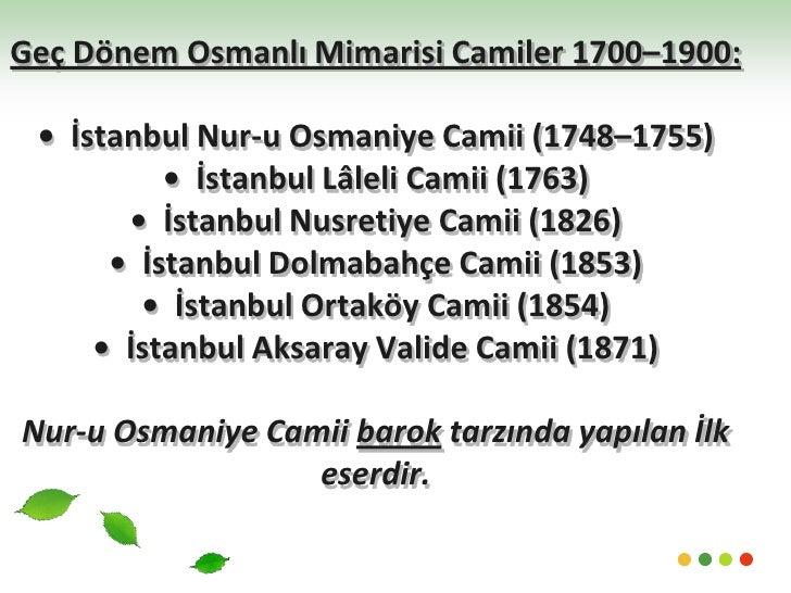 Geç Dönem Osmanlı Mimarisi Camiler 1700–1900:• İstanbul Nur-u Osmaniye Camii (1748–1755)• İstanbul Lâleli Camii (1763)• ...