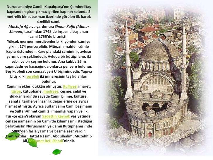 Nuruosmaniye Camii: Kapalıçarşı'nın Çemberlitaş kapısından çıkar çıkmaz girilen kapının solunda 2 metrelik bir subasman üz...