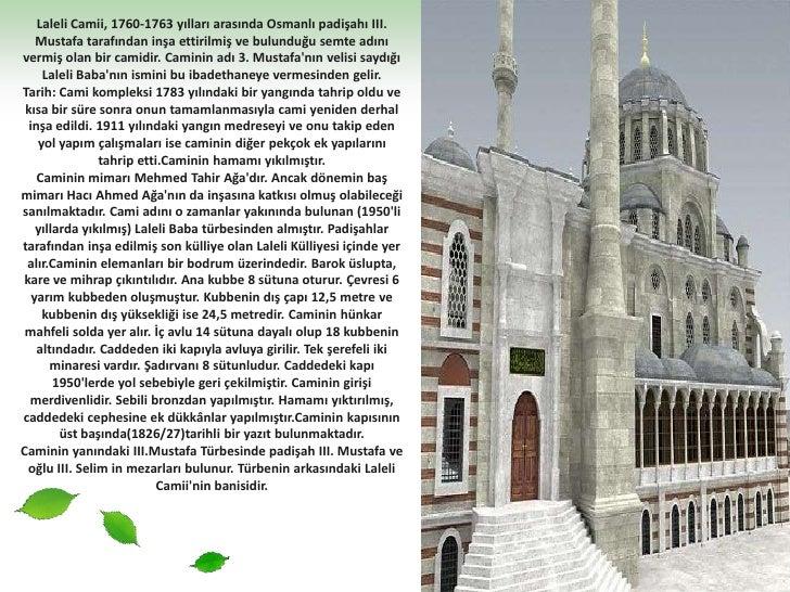 Laleli Camii, 1760-1763 yılları arasında Osmanlı padişahı III. Mustafa tarafından inşa ettirilmiş ve bulunduğu semte adını...