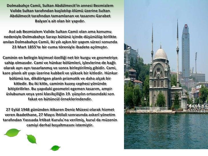 Dolmabahçe Camii, Sultan Abdülmecit'in annesi Bezmialem Valide Sultan tarafından başlatılıp ölümü üzerine Sultan Abdülmeci...