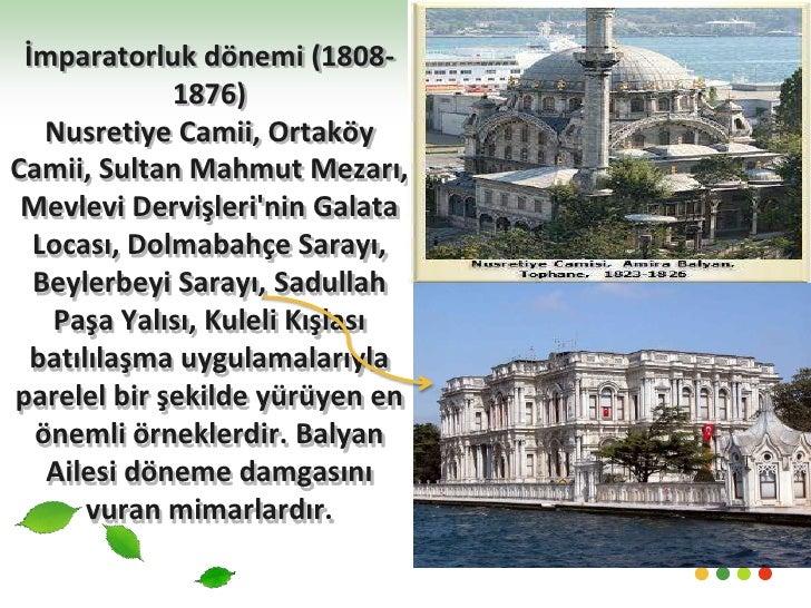 İmparatorluk dönemi (1808-1876) Nusretiye Camii, Ortaköy Camii, Sultan Mahmut Mezarı, Mevlevi Dervişleri'nin Galata Locası...