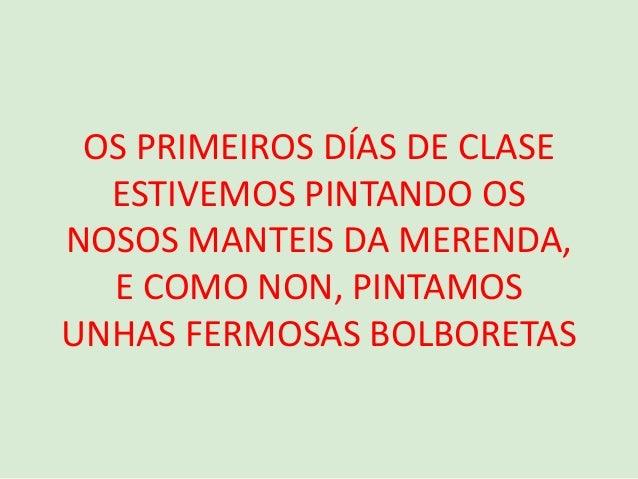OS PRIMEIROS DÍAS DE CLASE ESTIVEMOS PINTANDO OS NOSOS MANTEIS DA MERENDA, E COMO NON, PINTAMOS UNHAS FERMOSAS BOLBORETAS