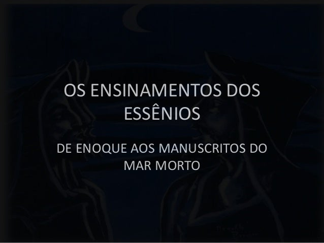 OS ENSINAMENTOS DOS ESSÊNIOS DE ENOQUE AOS MANUSCRITOS DO MAR MORTO
