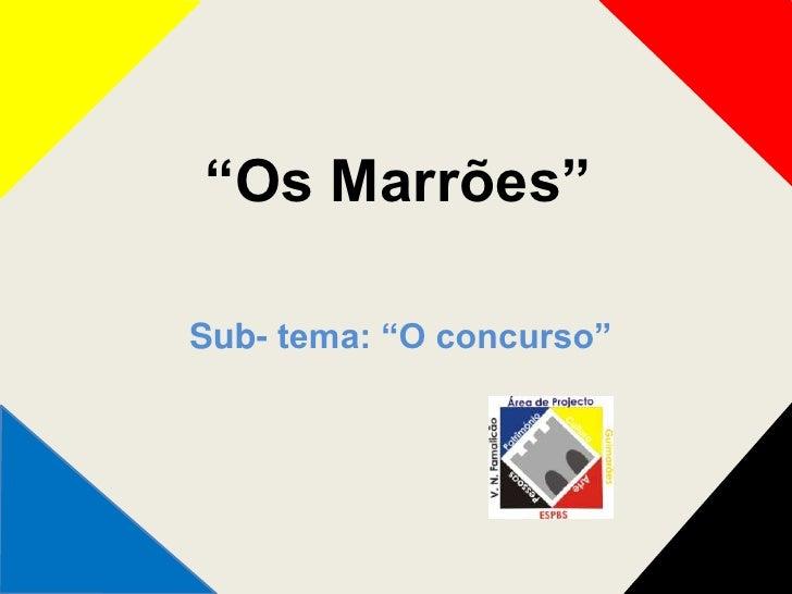"""""""Os Marrões""""  Sub- tema: """"O concurso"""""""