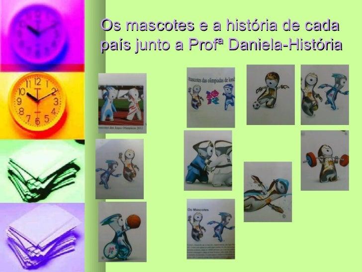 Os mascotes e a história de cadapaís junto a Profª Daniela-História