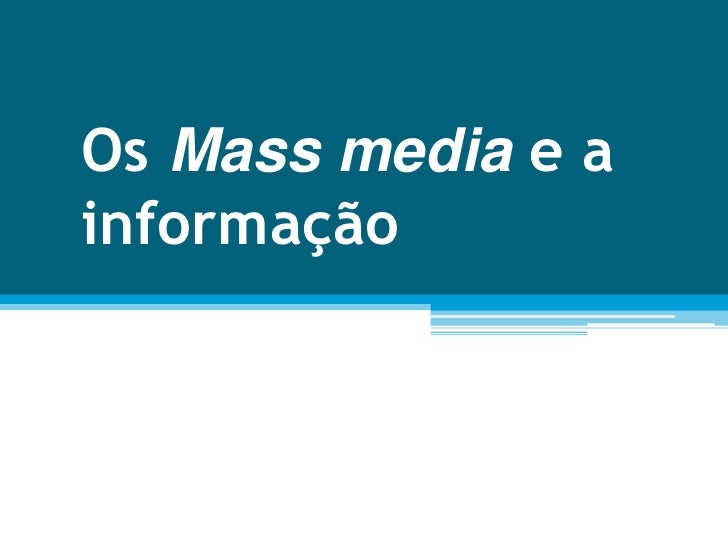 Os Mass media e a informação
