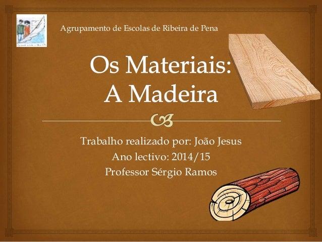 Trabalho realizado por: João Jesus Ano lectivo: 2014/15 Professor Sérgio Ramos Agrupamento de Escolas de Ribeira de Pena
