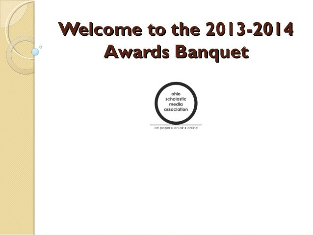 Welcome to the 2013-2014Welcome to the 2013-2014 Awards BanquetAwards Banquet