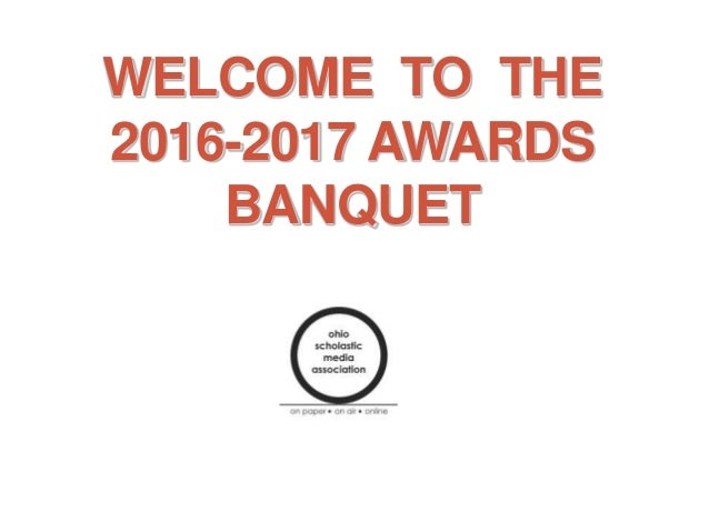 WELCOME TO THE 2016-2017 AWARDS BANQUET