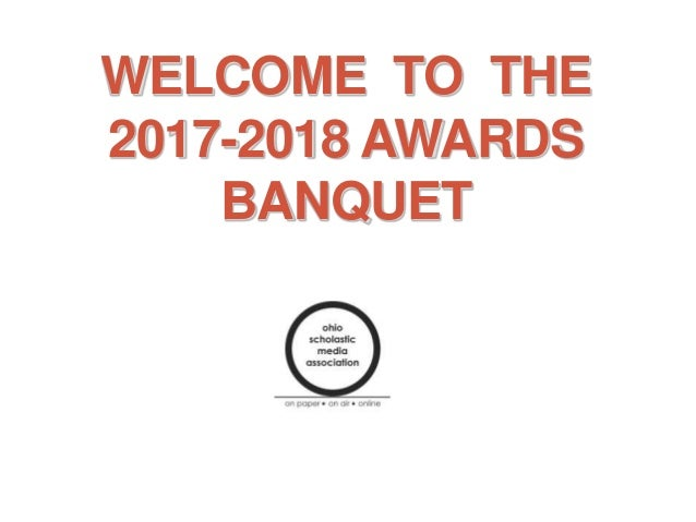 WELCOME TO THE 2017-2018 AWARDS BANQUET