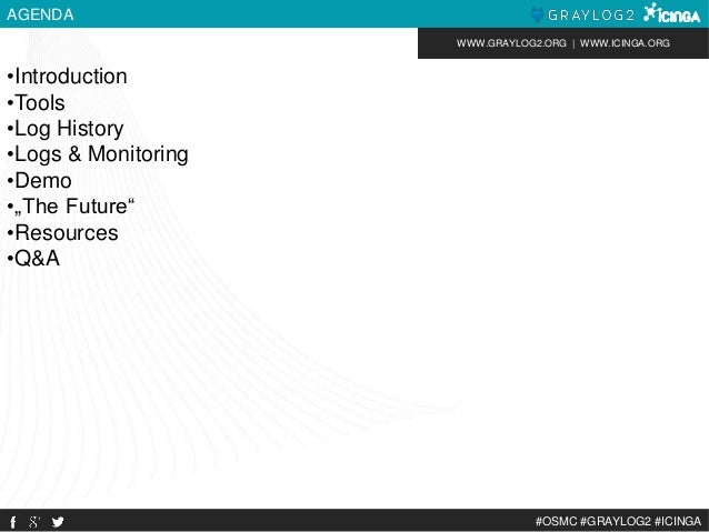 WWW.GRAYLOG2.ORG | WWW.ICINGA.ORG  #OSMC #GRAYLOG2 #ICINGA  AGENDA  •Introduction  •Tools  •Log History  •Logs & Monitorin...