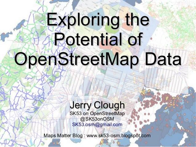Exploring theExploring the Potential ofPotential of OpenStreetMap DataOpenStreetMap Data JerryJerry CloughClough SK53 on O...