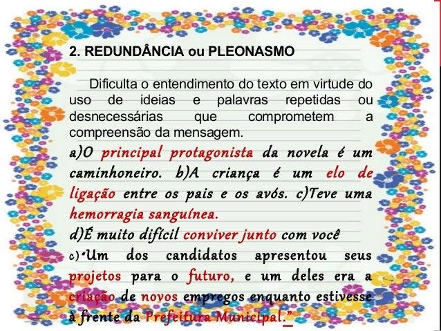 3. SOLECISMO  É o desvio das normas gramaticais quanto à  regência, concordância ,colocação ou falta de  sequência lógica....