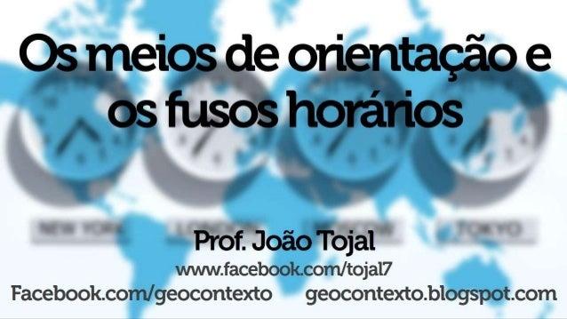 Prof.  João Toj al  mrwwfacebookcom/ tojal?  Facebook. conn/ geocontexío geocontexto. blogspo'c. com
