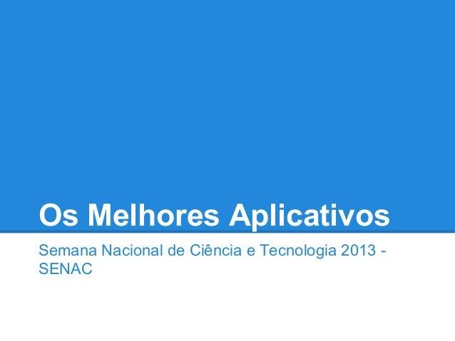 Os Melhores Aplicativos Semana Nacional de Ciência e Tecnologia 2013 SENAC