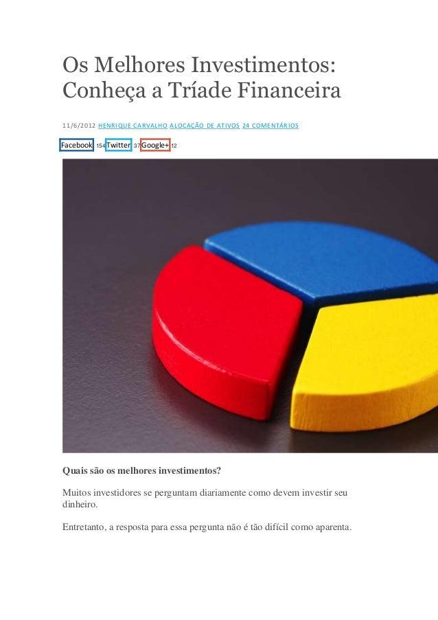 Os Melhores Investimentos: Conheça a Tríade Financeira 11/6/2012 HENRIQUE CARVALHO ALOCAÇÃO DE ATIVOS 24 COMENTÁRIOS  Face...