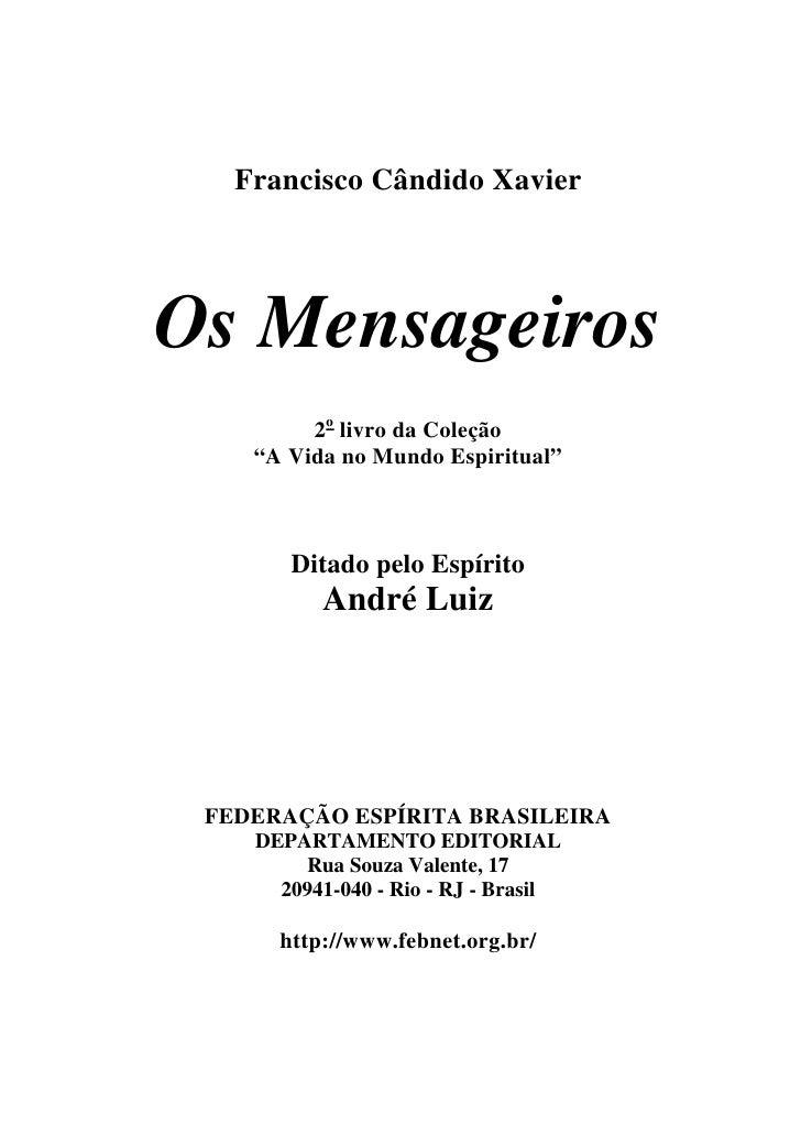 """Francisco Cândido XavierOs Mensageiros         2o livro da Coleção    """"A Vida no Mundo Espiritual""""       Ditado pelo Espír..."""